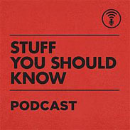 Stuff You Should Know Podcast