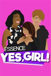 Essence Yes, Girl!