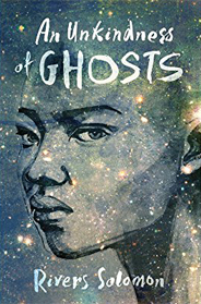 Image of book cover: An Unkindness to Ghosts by Rivers Solomon